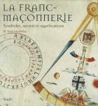 La franc-maçonnerie - Symboles, secrets et significations