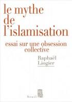 Le mythe de l'islamisation - Essai sur une obsession collective