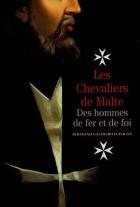 Les Chevaliers de Malte, Des hommes de fer et de foi
