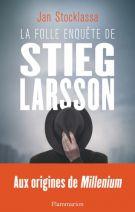 La folle enquête de Stieg Larsson - Sur la trace des assassins d'Olof Palme