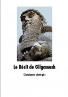 Le Récit de Gilgamesh - L'homme qui partit en quête de la vie sans fin