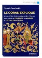 Le Coran expliqué - Une synthèse d'introduction et de référence pour éclairer le contexte, les valeurs et l'actualité du texte