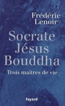 Jésus, Bouddha, Socrate - Trois maîtres de vie