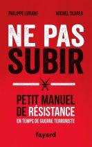 Ne pas subir: Petit manuel de résistance en temps de guerre terroriste