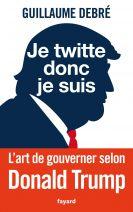 Je twitte donc je suis. L'art de gouverner selon Donald Trump