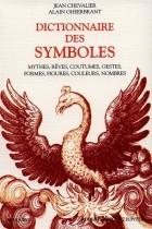 Dictionnaire des symboles. Mythes, rêves, coutumes, gestes, formes, figures, couleurs, nombres
