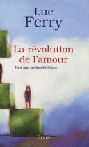 La révolution de l'amour - Pour une spiritualité laïque
