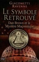 Le symbole retrouvé - Dan Brown et le mystère maçonnique