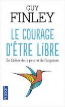Le courage d'être libre - Se libérer de la peur et de l'angoisse