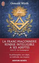 La franc-maçonnerie rendue intelligible à ses adeptes : Sa philosophie, son objet, sa méthode, ses moyens. Livre 2 : Le compagnon