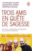 Trois amis en quête de sagesse - Un moine, un philosophe, un psychiatre nous parlent de l'essentiel
