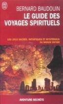 Le guide des voyages spirituels - Les sites sacrés, magiques et mystérieux du monde