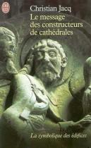 Le message des constructeurs des cathédrales - La symbolique des édifices