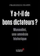 Y a-t-il de bons dictateurs ? - Mussolini, une amnésie historique