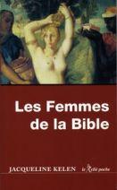 Les femmes de la Bible - Les vierges, les épouses, les rebelles, les séductrices, les prophétesses, les prostituées...