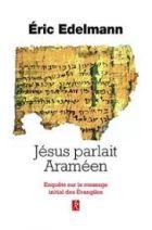 Jésus parlait Araméen - A la recherche de l'enseignement originel