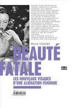 Beauté fatale - Les nouveaux visages d'une aliénation féminine