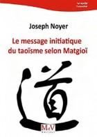 Le Tao selon Matgioï ou Comment gouverner votre vie ?