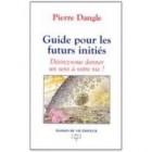 Guide pour les futurs initiés - Désirez-vous donner un sens à votre vie ?