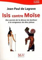 Isis contre Moïse - Des secrets de la déesse du bonheur à la vengeance du dieu jaloux