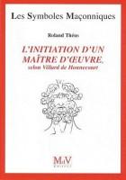 53. L'initiation d'un maître d'oeuvre - Selon Villard de Honnecourt (XIIIe siècle)