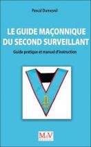 Le guide maçonnique du second surveillant - Guide pratique et manuel d'instruction