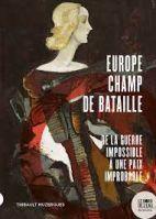Europe champ de bataille - De la guerre impossible à une paix improbable