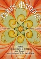 Fleurs d'amour - Poèmes, histoires courtes et mandalas pour découvrir les quintessences du Dr Edward Bach