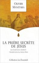 La prière secrète de Jésus - Les Esséniens révèlent l'ésotérisme du Notre Père