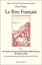 Le Rite Français - Tome 4, Les grades de sagesse du rit primordial de France du maître à l'élu et les manuscrits du premier ordre des deux premières séries de l'Arche