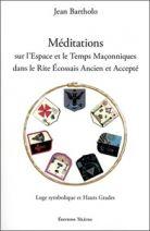 Méditations sur l'espace et le temps maçonniques dans le rite écossais ancien et accepté - Loge symbolique et hauts grades