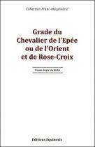 Grade du Chevalier de l'Epee Ou de l'Orient et de Rose-Croix