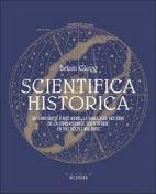 Scientifica historica - De l'Antiquité à nos jours, la fabuleuse histoire de la connaissance scientifique en 150 textes majeurs