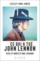 Ce qui a tué John Lennon - Vies et morts d'une légende