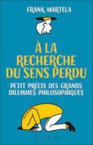 A la recherche du sens perdu - Petit précis des grands dilemmes philosophiques