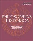 Philosophicae historica - La fabuleuse histoire de la philosophie en 200 textes majeurs