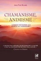Chamanisme, animisme - Comment retourner aux sources du chamanisme ?