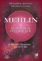 Merlin, la magie de la conscience - Réveillez l'enchanteur qui est en vous