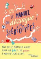 Le manuel qui dézingue les stéréotypes - Pour tous les parents qui veulent élever leur fille et leur garçon à l'abri des clichés sexistes