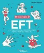 50 exercices d'EFT - La technique de libération émotionnelle pour gérer le stress, la douleur, les phobies, etc