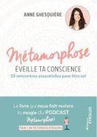 Métamorphose, éveille ta conscience ! - 30 rencontres essentielles pour être soi