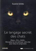 Le langage secret des chats - Miaou... Rrrh... Kchhh… Décryptez les sons émis par votre chat pour mieux le comprendre