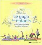 Le yoga des enfants - Pratiquer en s'amusant, se relaxer facilement