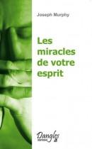 Les miracles de votre esprit - Votre subconscient a le pouvoir de créer