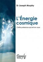 L'énergie cosmique Cette puissance qui est en vous