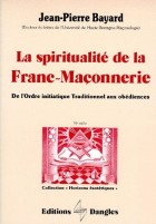 """La Spiritualité de la Franc-Maçonnerie """"De l'Ordre initiatique Traditionnel aux obédienses"""""""