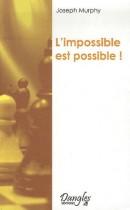L'impossible est possible ! - La maîtrise de votre puissance créatrice