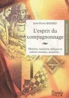 L'esprit du compagnonnage - Histoire, tradition, éthique et valeurs morales, actualité...
