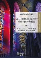 La tradition cachée des cathédrales - Du symbolisme médiéval à la réussite architecturale