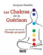Les chakras de la guérison - Les grands secrets de l'énergie qui guérit